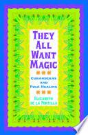 They All Want Magic  Curanderas and Folk Healing