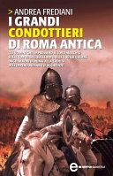I grandi condottieri di Roma antica