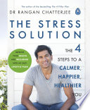 """""""The Stress Solution: The 4 Steps to a Calmer, Happier, Healthier You"""" by Rangan Chatterjee"""