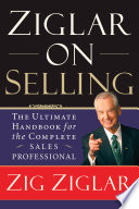 """Ziglar on Selling: The Ultimate Handbook for the Complete Sales Professional"" by Zig Ziglar"