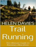 Trail Running  The Ultimate Guide to Running a Marathon