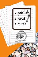 Goldfish Bowl Notes