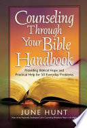 """Counseling Through Your Bible Handbook: Providing Biblical Hope and Practical Help for 50 Everyday Problems"" by June Hunt"