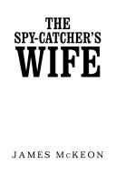 The Spy-Catcher's Wife
