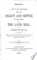 A Few Plain Directions how to Select and Settle on the Lands; with the Land Bill: and a summary of the Act, etc. (Second edition, revised and enlarged.).