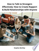How to Talk to Strangers Effectively  How to Create Rapport   Build Relationships with Anyone