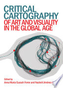 Critical Cartography of Art and Visuality in the Global Age