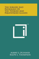 The Surgery and Pathology of the Thyroid and Parathyroid Glands