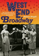 West End Broadway: The Golden Age of the American Musical in ...