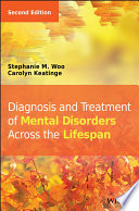 """Diagnosis and Treatment of Mental Disorders Across the Lifespan"" by Stephanie M. Woo, Carolyn Keatinge"