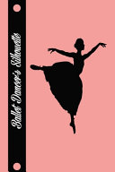 Ballet Dancer Silhouette  Journal Notebook for Girls Ballerinas 120 Pages 6x9 Cover