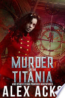 Murder on the Titania and Other Steam Powered Adventures