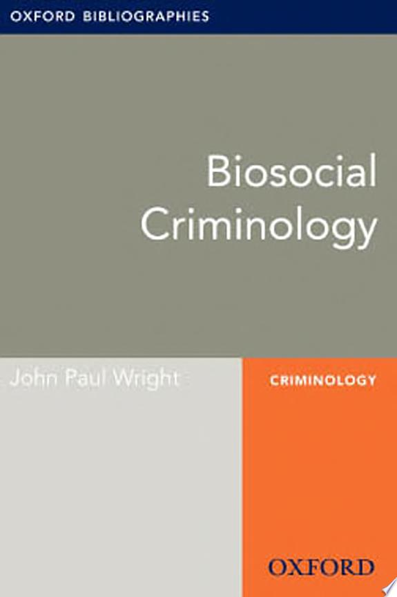 Biosocial Criminology: Oxford Bibli