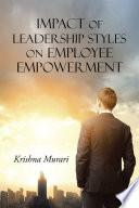 Impact of Leadership Styles on Employee Empowerment