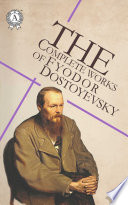 The Complete Works of Fyodor Dostoyevsky  Notes from Underground  Crime and Punishment  The Idiot  Demons  The Brothers Karamazov