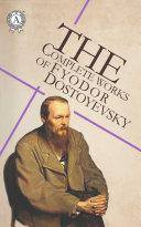 The Complete Works of Fyodor Dostoyevsky: Notes from Underground, Crime and Punishment, The Idiot, Demons, The Brothers Karamazov Pdf/ePub eBook