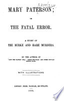 Mary Paterson  or  the Fatal error  A story of the Burke and Hare murders  By the author of  Lucy the Factory Girl    Jessie Melville   and other popular Scotch tales  i e  David Pae   With illustrations Book