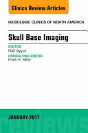 Skull Base Imaging  an Issue of Radiologic Clinics of North America