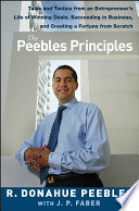 """The Peebles Principles: Tales and Tactics from an Entrepreneur's Life of Winning Deals, Succeeding in Business, and Creating a Fortune from Scratch"" by R. Donahue Peebles, J. P. Faber"