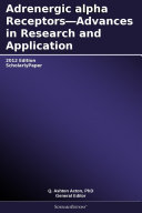 Adrenergic alpha Receptors   Advances in Research and Application  2012 Edition