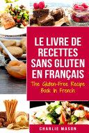 Pdf Le Livre De Recettes Sans Gluten En Français/ The Gluten-Free Recipe Book In French: Top 30 recettes sans gluten Telecharger