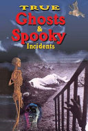 True Ghosts and Spooky Incidents