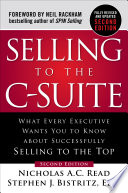 Selling to the C Suite  Second Edition  What Every Executive Wants You to Know About Successfully Selling to the Top Book PDF