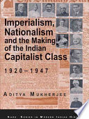 Imperialism Nationalism And The Making Of The Indian Capitalist Class 1920 1947
