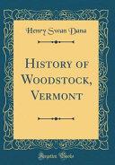 History of Woodstock  Vermont  Classic Reprint