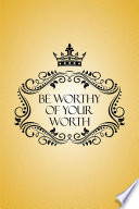 Be Worthy Of Your Worth