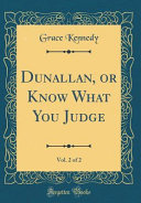 Dunallan, Or Know What You Judge, Vol. 2 of 2 (Classic Reprint)