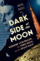 Dark Side of the Moon: Wernher von Braun, the Third Reich, and the Space Race Pdf/ePub eBook