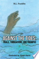 Against The Tides Trials Tribulations And Triumphs Book PDF