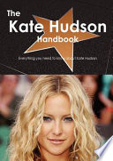 The Kate Hudson Handbook - Everything You Need to Know about Kate Hudson