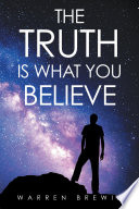 The Truth Is What You Believe