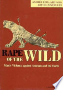 """Rape of the Wild: Man's Violence Against Animals and the Earth"" by Andrée Collard, Joyce Contrucci"