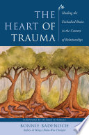 The Heart of Trauma: Healing the Embodied Brain in the Context of Relationships (Norton Series on Interpersonal Neurobiology)