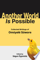Another World Is Possible: Collected Writings of Omóyelé Sówore