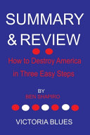 SUMMARY AND REVIEW OF How to Destroy America in Three Easy Steps BY BEN SHAPIRO