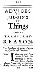 A Discourse of Things above Reason  Inquiring whether a philosopher should admit there are any such  By a Fellow of the Royal Society  i e  the Hon  Robert Boyle   To which are annexed     some Advices about judging of things said to transcend Reason  Written by a Fellow of the same Society