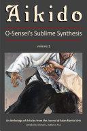Aikido  O Sensei s Sublime Synthesis  Vol  1