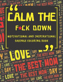 Calm The Fck Down Motivational And Inspirational Sayings Coloring Book Book