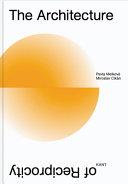 The architecture of reciprocity / Pavla Melková, Miroslav Cikán ; translation, Martin Tharpe
