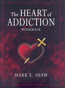 The Heart Of Addiction Workbook
