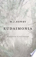 Eudaimonia   Happiness Is Not Enough Book