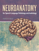 Neuroanatomy for Speech Language Pathology and Audiology