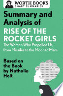 Summary and Analysis of Rise of the Rocket Girls  The Women Who Propelled Us  from Missiles to the Moon to Mars