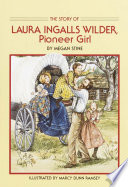 The Story of Laura Ingalls Wilder  Pioneer Girl