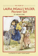 The Story of Laura Ingalls Wilder, Pioneer Girl