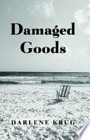 Damaged Goods By Darlene Krug